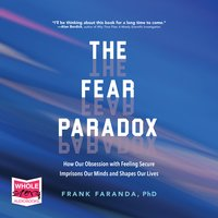The Fear Paradox: How Our Obsession with Feeling Secure Imprisons Our Minds and Shapes Our Lives - Frank Faranda