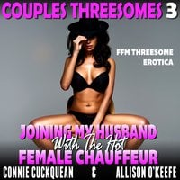 Joining My Husband With The Hot Female Chauffeur: Couples Threesomes 3 (FFM Threesome Erotica) - Connie Cuckquean