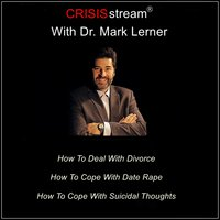 CRISISstream With Dr. Mark Lerner: How To Deal With Divorce, How To Cope With Date Rape, How To Cope With Suicidal Thoughts - Dr. Mark Lerner