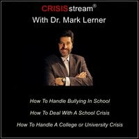 CRISISstream With Dr. Mark Lerner: How To Handle Bullying In School, How To Deal With A School Crisis, How To Handle A College or University Crisis - Dr. Mark Lerner