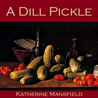 A Dill Pickle - Katherine Mansfield