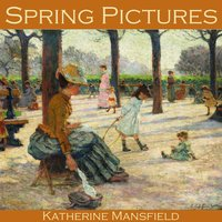 Spring Pictures - Katherine Mansfield