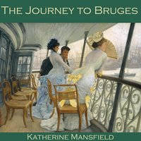 The Journey to Bruges - Katherine Mansfield