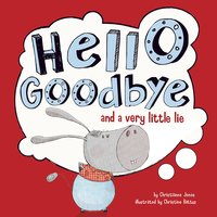 Hello, Goodbye, and a Very Little Lie - Christianne Jones