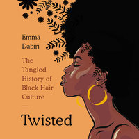 Twisted: The Tangled History of Black Hair Culture - Emma Dabiri