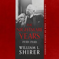 The Nightmare Years, 1930–1940 - William L. Shirer