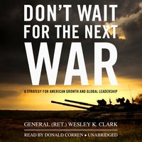 Don't Wait for the Next War - Wesley K. Clark