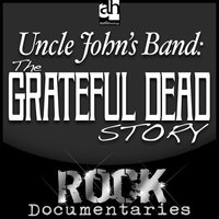 Uncle John's Band: The Grateful Dead Story - Geoffrey Giuliano