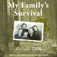 My Family's Survival: The true story of how the Shwartz family escaped the Nazis and survived the Holocaust - Aviva Gat
