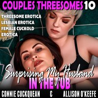 Surprising My Husband In The Tub: Couples Threesomes 10 (Threesome Erotica Lesbian Erotica Female Cuckold Erotica) - Connie Cuckquean