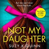 Not My Daughter - Suzy K Quinn