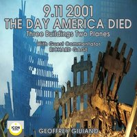9/11/2001: The Day America Died – Three Buildings Two Planes - Geoffrey Giuliano