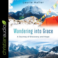 Wandering Into Grace: A Journey of Discovery and Hope - Laurie Haller