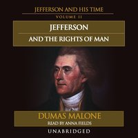 Jefferson and the Rights of Man - Dumas Malone