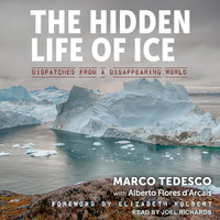 The Hidden Life of Ice: Dispatches from a Disappearing World - Marco Tedesco, Alberto Flores d'Arcais