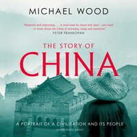 The Story of China: A portrait of a civilisation and its people - Michael Wood