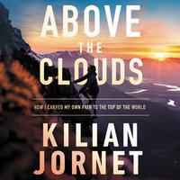 Above the Clouds: How I Carved My Own Path to the Top of the World - Kilian Jornet