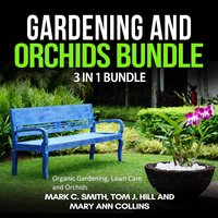 Gardening and Orchids Bundle: 3 in 1 Bundle - Mary Ann Collins, Tom J. Hill, Mark C. Smith