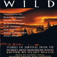 Wild: Stories of Survival From The World's Most Dangerous Places - Jack London, H.M. Tomlinson, Norman Maclean, Evelyn Waugh, Algernon Blackwood, Redmond O'Hanlon, Sir Wilfred Thesiger
