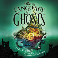 The Language of Ghosts - Heather Fawcett