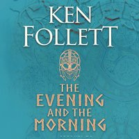 The Evening and the Morning: The Prequel to The Pillars of the Earth, A Kingsbridge Novel - Ken Follett