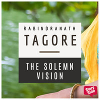 The Solemn Vision - Rabindranath Tagore