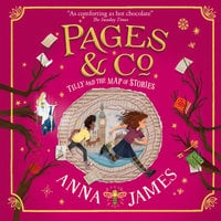 Pages & Co.: Tilly and the Map of Stories - Anna James