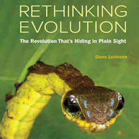 Rethinking Evolution: The Revolution That's Hiding in Plain Sight - Gene Levinson