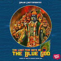 The Last Few Days Of The Blue God - SANJIB CHATTOPADHYAY