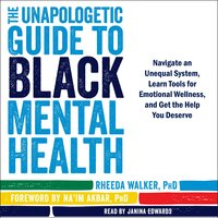 The Unapologetic Guide to Black Mental Health - Na'im Akbar, Rheeda Walker