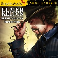 Brush Country: Barbed Wire (1 of 2) [Dramatized Adaptation] - Elmer Kelton