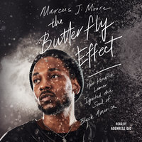 The Butterfly Effect: How Kendrick Lamar Ignited the Soul of Black America - Marcus J. Moore