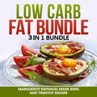 Low Carb Fat Bundle: 3 in 1 Bundle, Low Carb, Body Fat, Ketogenic Diet - Marguerite Raynaud, Mark Berg and Timothy Moore