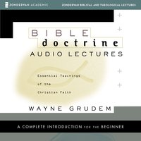 Bible Doctrine: Audio Lectures - Essential Teachings of the Christian Faith - Wayne A. Grudem