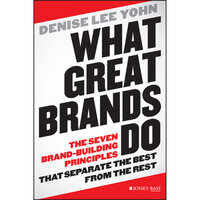 What Great Brands Do : The Seven Brand-Building Principles that Separate the Best from the Rest - Denise Lee Yohn