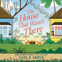 The House That Wasn't There - Elana K. Arnold