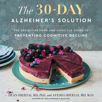The 30-Day Alzheimer's Solution: The Definitive Food and Lifestyle Guide to Preventing Cognitive Decline - Dean Sherzai, Ayesha Sherzai