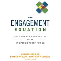 The Engagement Equation : Leadership Strategies for an Inspired Workforce - Christopher Rice, Fraser Marlow, Mary Ann Masarech