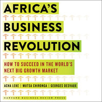 Africa's Business Revolution : How to Succeed in the World's Next Big Growth Market - Mutsa Chironga, Acha Leke, Georges Desvaux