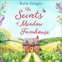 The Secrets of Meadow Farmhouse - Katie Ginger