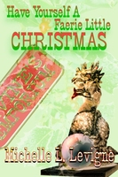 Have Yourself a Faerie Little Christmas - Michelle L. Levigne