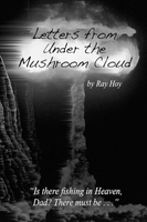 Letters from Under the Mushroom Cloud - Ray Hoy