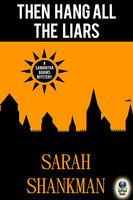 Then Hang All the Liars - Sarah Shankman