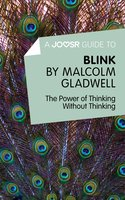 A Joosr Guide to... Blink - Malcolm Gladwell