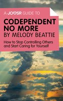 A Joosr Guide to... Codependent No More - Melody Beattie