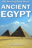101 Amazing Facts about Ancient Egypt - Jack Goldstein