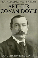 101 Amazing Facts about Arthur Conan Doyle - Jack Goldstein,Isabella Reese