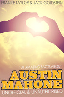 101 Amazing Facts about Austin Mahone - Jack Goldstein, Frankie Taylor