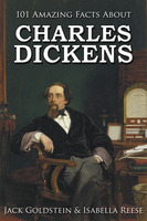 101 Amazing Facts about Charles Dickens - Jack Goldstein,Isabella Reese