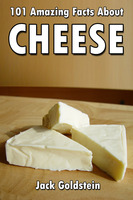 101 Amazing Facts about Cheese - Jack Goldstein